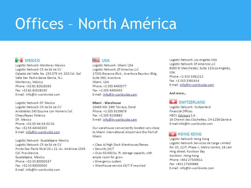 Offices – North América MEXICO Logistic Network Monterey Mexico Logistic Network CR de SA de CV Calzada del Valle No. 255 OTE int. 203 Col. Del Valle