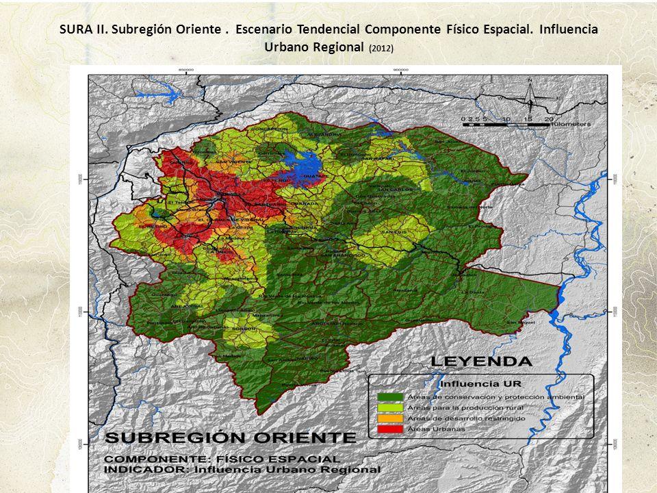 SURA II. Subregión Oriente. Escenario Tendencial Componente Físico Espacial. Influencia Urbano Regional (2012)
