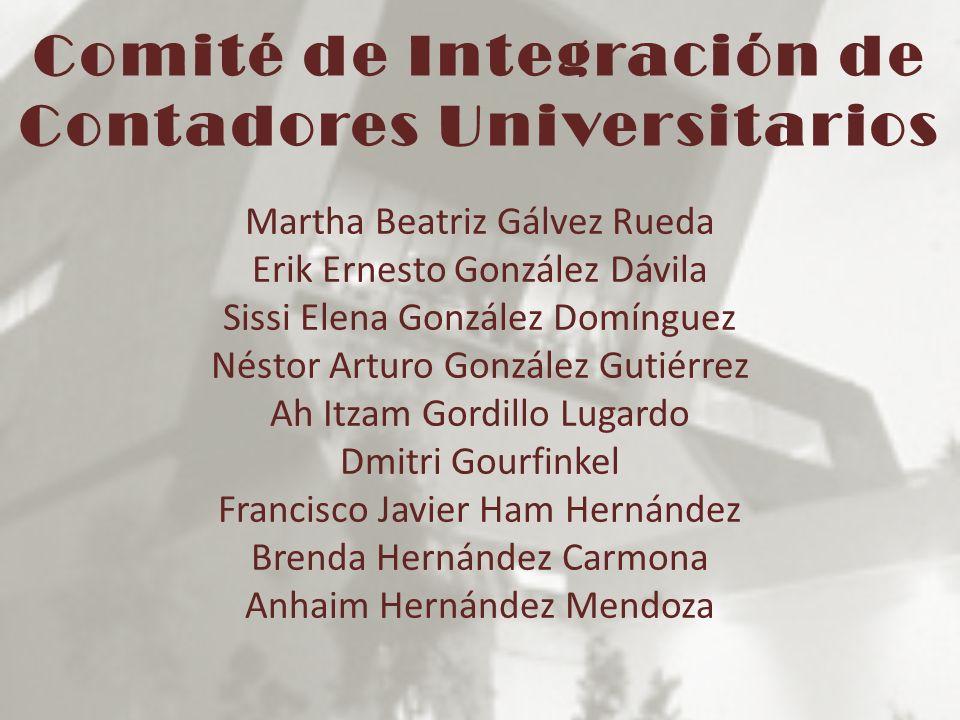 Comité de Integración de Contadores Universitarios Martha Beatriz Gálvez Rueda Erik Ernesto González Dávila Sissi Elena González Domínguez Néstor Artu