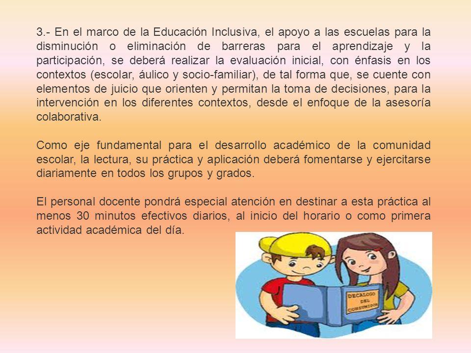 3.- En el marco de la Educación Inclusiva, el apoyo a las escuelas para la disminución o eliminación de barreras para el aprendizaje y la participació