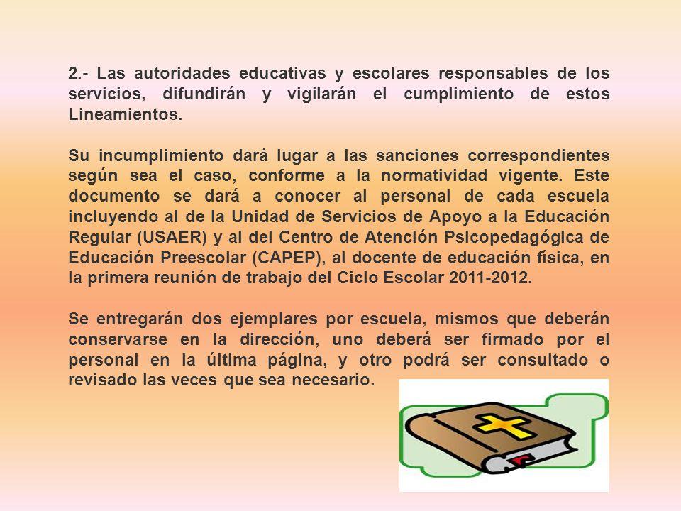 2.- Las autoridades educativas y escolares responsables de los servicios, difundirán y vigilarán el cumplimiento de estos Lineamientos. Su incumplimie