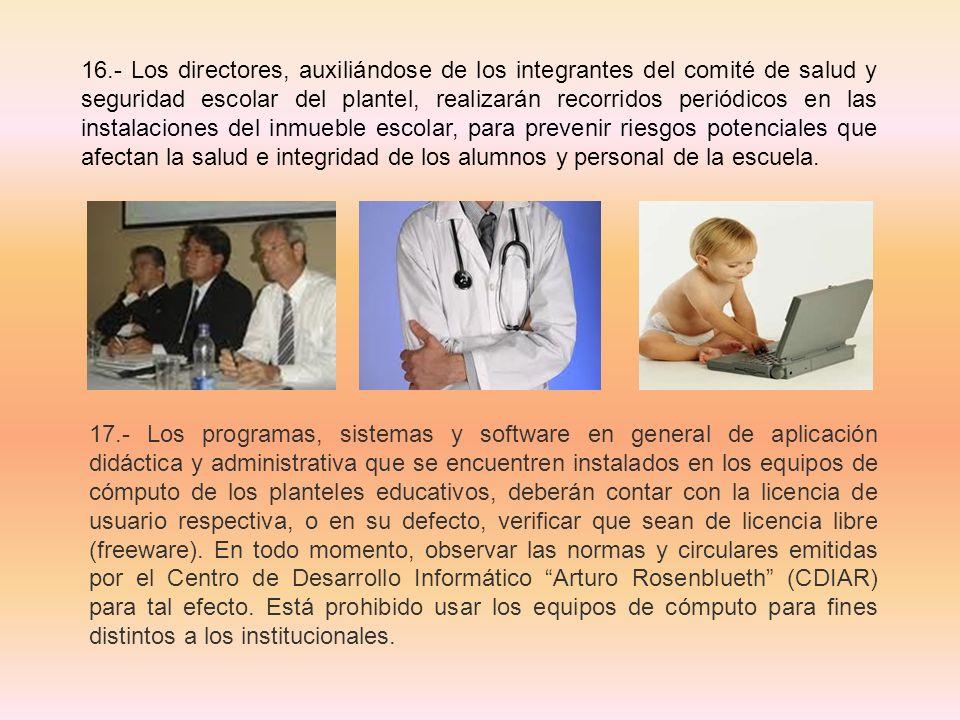 16.- Los directores, auxiliándose de los integrantes del comité de salud y seguridad escolar del plantel, realizarán recorridos periódicos en las inst