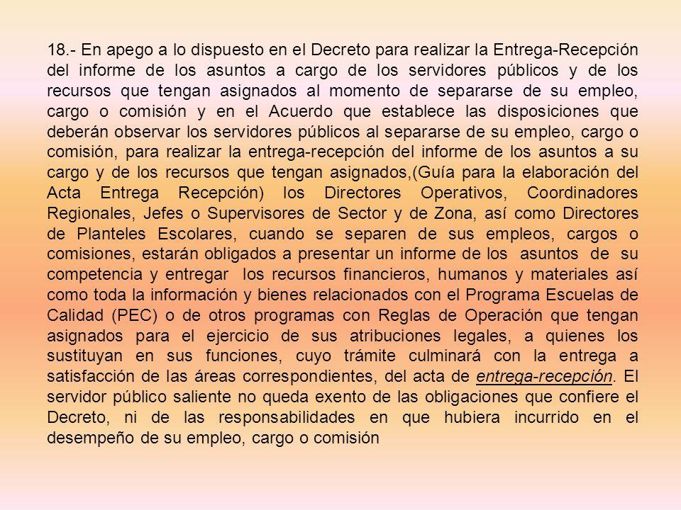 18.- En apego a lo dispuesto en el Decreto para realizar la Entrega-Recepción del informe de los asuntos a cargo de los servidores públicos y de los r