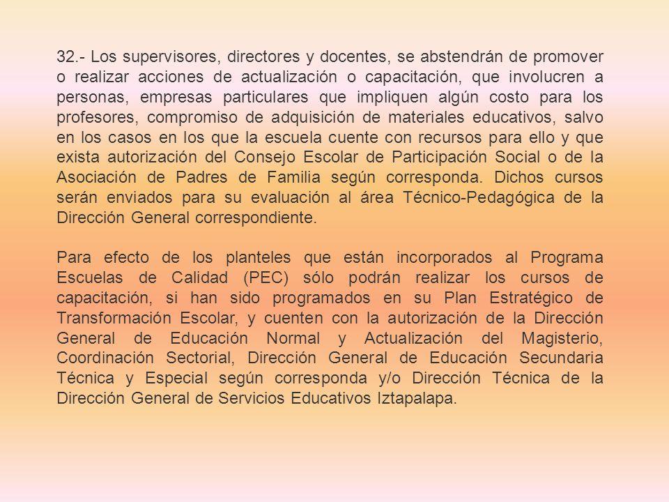 32.- Los supervisores, directores y docentes, se abstendrán de promover o realizar acciones de actualización o capacitación, que involucren a personas