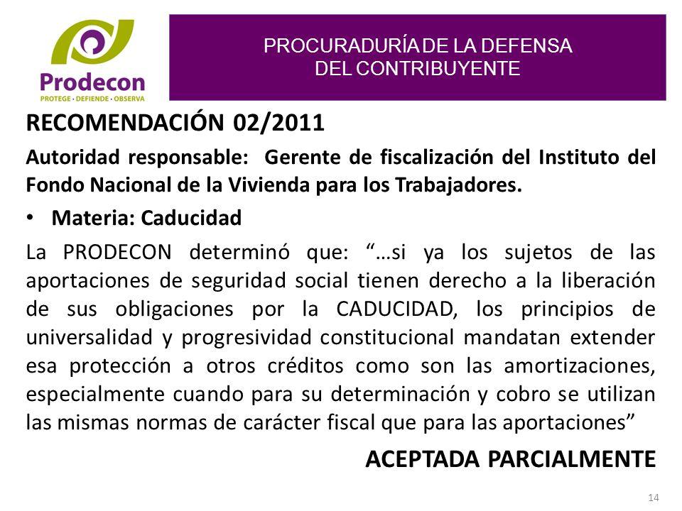 PROCURADURÍA DE LA DEFENSA DEL CONTRIBUYENTE 14 RECOMENDACIÓN 02/2011 Autoridad responsable: Gerente de fiscalización del Instituto del Fondo Nacional de la Vivienda para los Trabajadores.