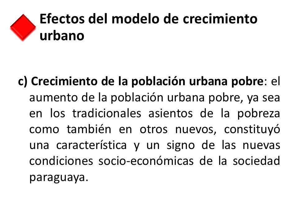 c) Crecimiento de la población urbana pobre: el aumento de la población urbana pobre, ya sea en los tradicionales asientos de la pobreza como también