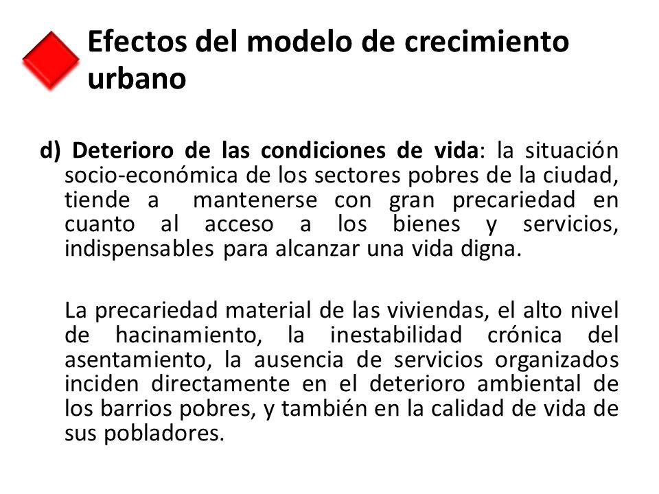 d) Deterioro de las condiciones de vida: la situación socio-económica de los sectores pobres de la ciudad, tiende a mantenerse con gran precariedad en