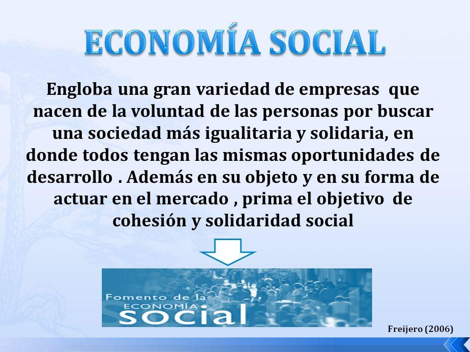 Engloba una gran variedad de empresas que nacen de la voluntad de las personas por buscar una sociedad más igualitaria y solidaria, en donde todos tengan las mismas oportunidades de desarrollo.