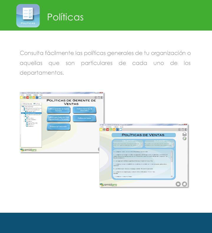 Políticas Consulta fácilmente las políticas generales de tu organización o aquellas que son particulares de cada uno de los departamentos.