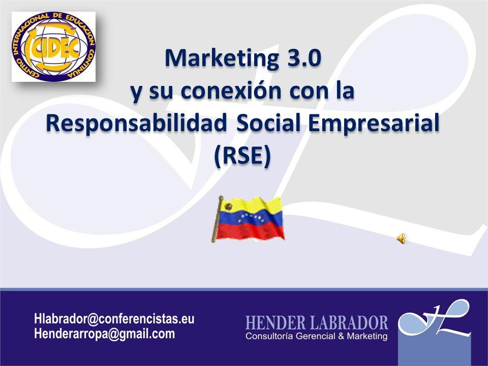 Marketing 3.0 y su conexión con la Responsabilidad Social Empresarial (RSE) Marketing 3.0 y su conexión con la Responsabilidad Social Empresarial (RSE