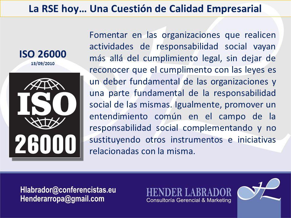 La RSE hoy… Una Cuestión de Calidad Empresarial ISO 26000 13/09/2010 Fomentar en las organizaciones que realicen actividades de responsabilidad social