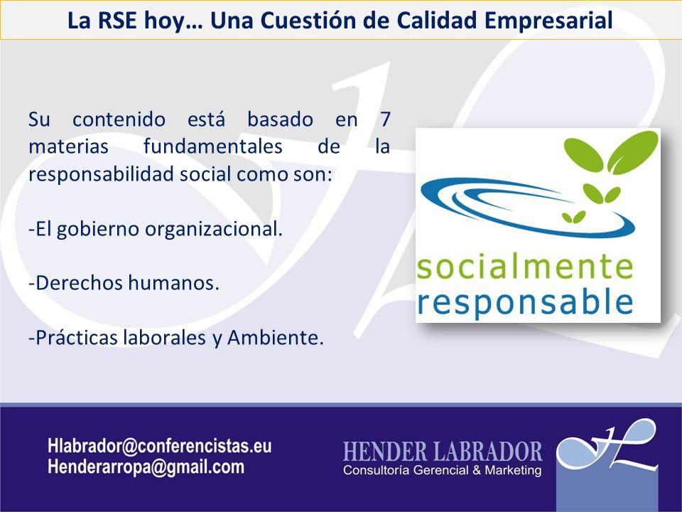 La RSE hoy… Una Cuestión de Calidad Empresarial Su contenido está basado en 7 materias fundamentales de la responsabilidad social como son: -El gobier