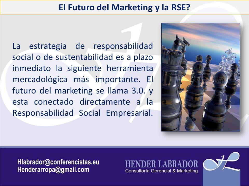 El Futuro del Marketing y la RSE? La estrategia de responsabilidad social o de sustentabilidad es a plazo inmediato la siguiente herramienta mercadoló