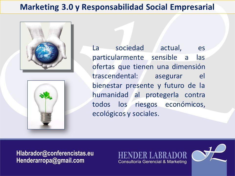 Marketing 3.0 y Responsabilidad Social Empresarial La sociedad actual, es particularmente sensible a las ofertas que tienen una dimensión trascendenta