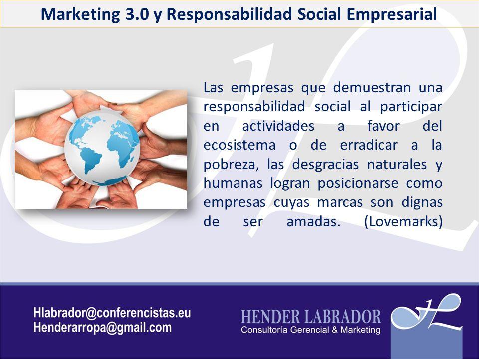 Marketing 3.0 y Responsabilidad Social Empresarial Las empresas que demuestran una responsabilidad social al participar en actividades a favor del eco