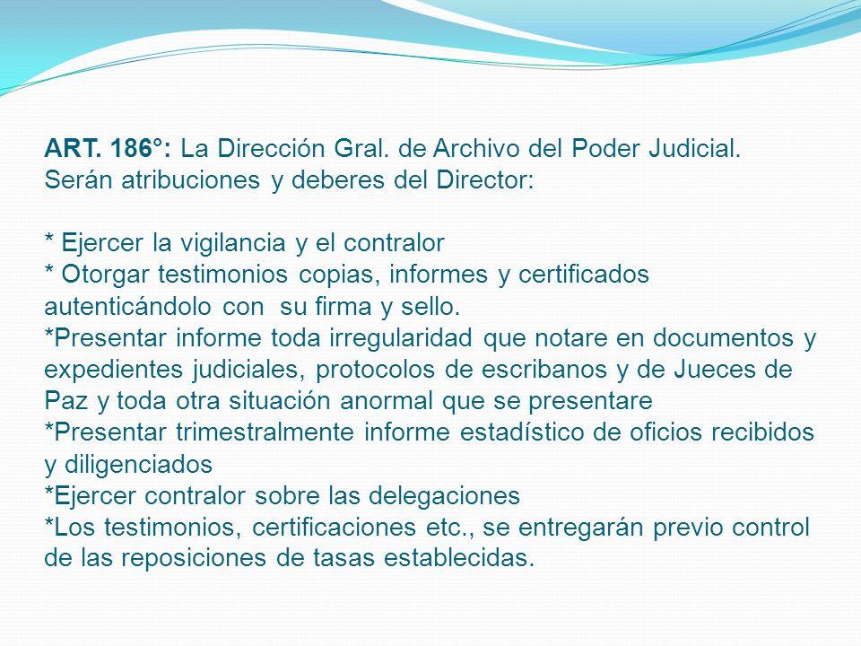 ART. 186°: La Dirección Gral. de Archivo del Poder Judicial.