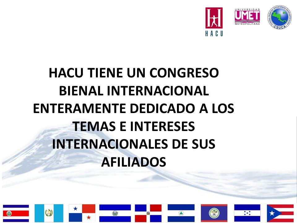 HACU TIENE UN CONGRESO BIENAL INTERNACIONAL ENTERAMENTE DEDICADO A LOS TEMAS E INTERESES INTERNACIONALES DE SUS AFILIADOS
