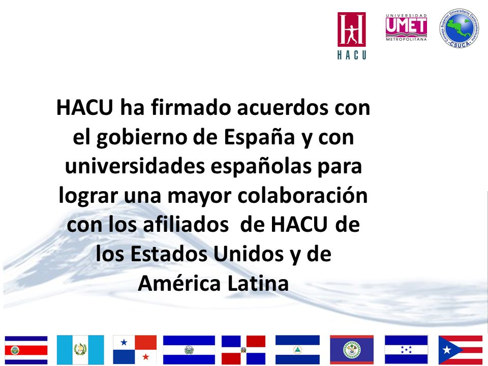 HACU ha firmado acuerdos con el gobierno de España y con universidades españolas para lograr una mayor colaboración con los afiliados de HACU de los Estados Unidos y de América Latina