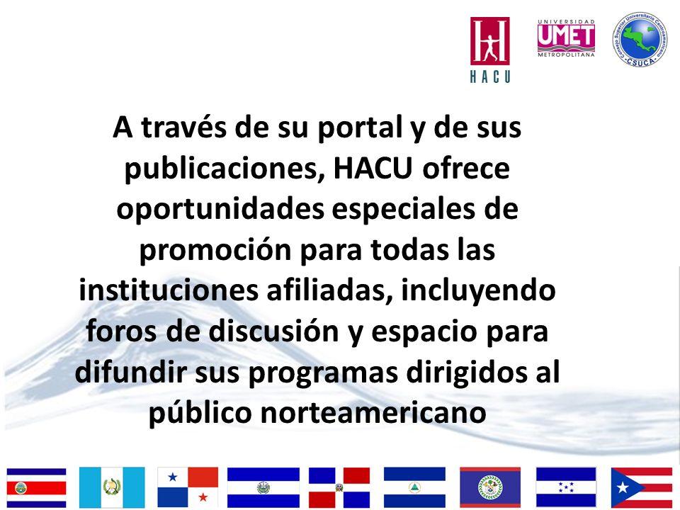 A través de su portal y de sus publicaciones, HACU ofrece oportunidades especiales de promoción para todas las instituciones afiliadas, incluyendo foros de discusión y espacio para difundir sus programas dirigidos al público norteamericano