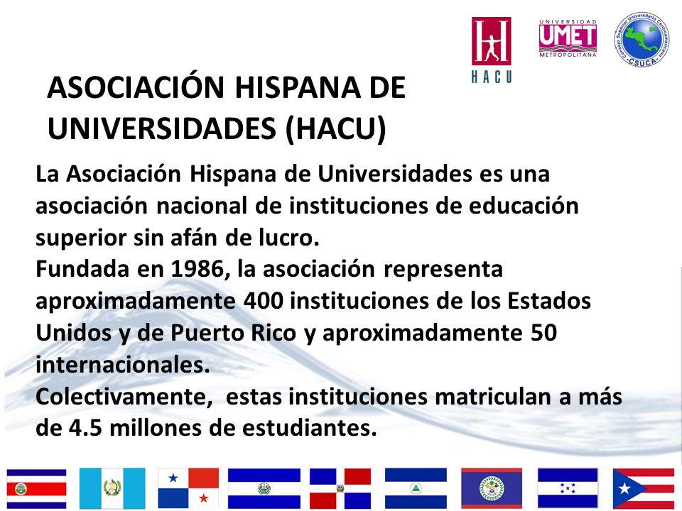 ASOCIACIÓN HISPANA DE UNIVERSIDADES (HACU) La Asociación Hispana de Universidades es una asociación nacional de instituciones de educación superior sin afán de lucro.