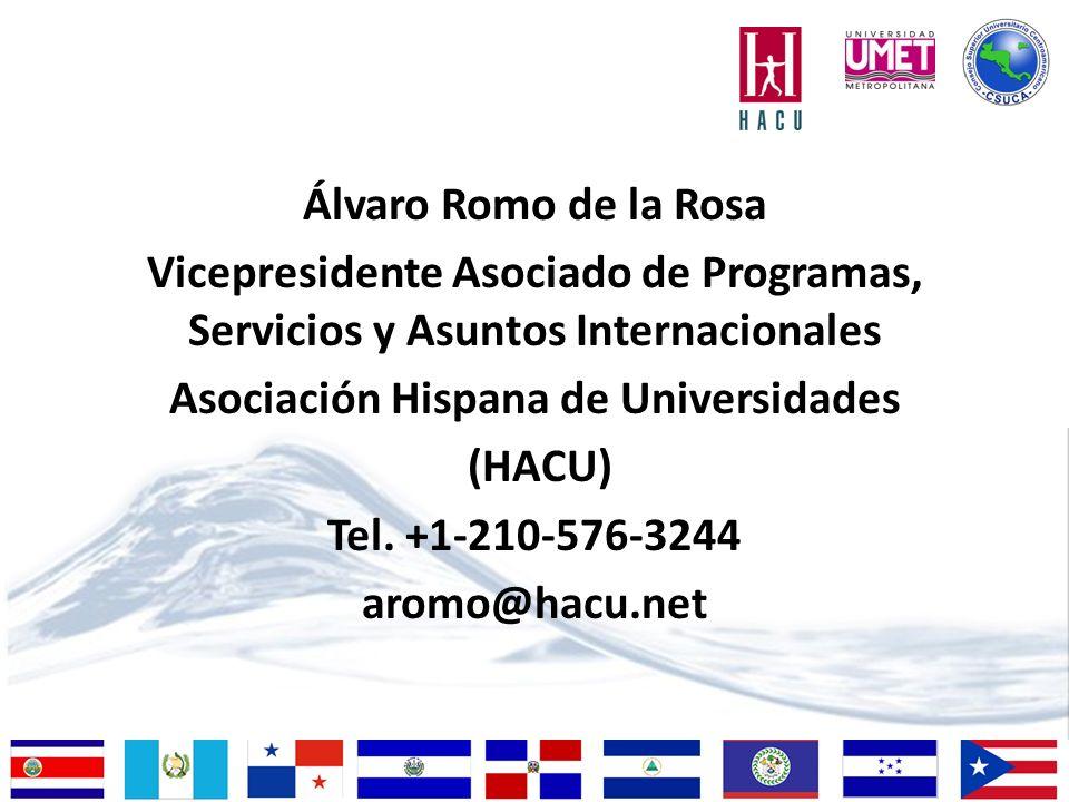 Álvaro Romo de la Rosa Vicepresidente Asociado de Programas, Servicios y Asuntos Internacionales Asociación Hispana de Universidades (HACU) Tel.