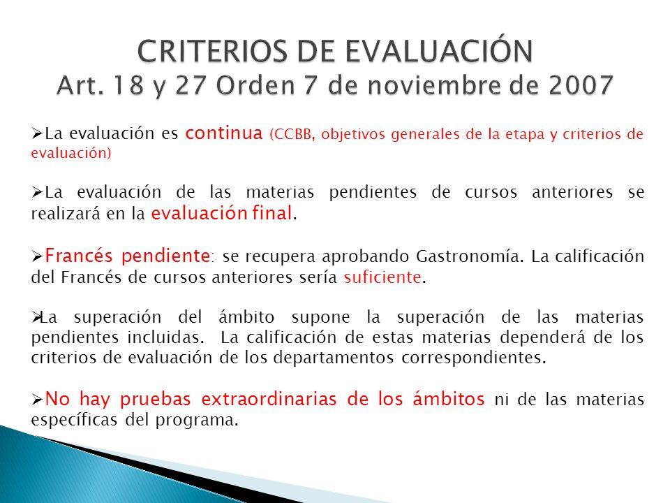 La evaluación es continua (CCBB, objetivos generales de la etapa y criterios de evaluación) La evaluación de las materias pendientes de cursos anteriores se realizará en la evaluación final.