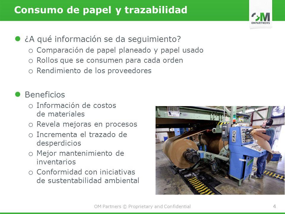 4 OM Partners © Proprietary and Confidential 4 Consumo de papel y trazabilidad ¿A qué información se da seguimiento? o Comparación de papel planeado y