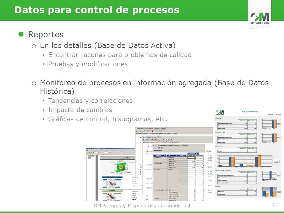 7 OM Partners © Proprietary and Confidential 7 Datos para control de procesos Reportes o En los detalles (Base de Datos Activa) Encontrar razones para