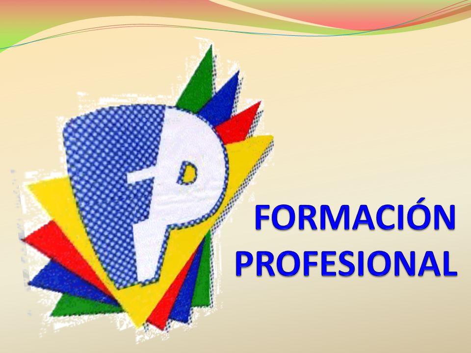 LA FORMACIÓN PROFESIONAL Los estudios más relacionados con las ocupaciones y el mercado de trabajo son los de FORMACIÓN PROFESIONAL.