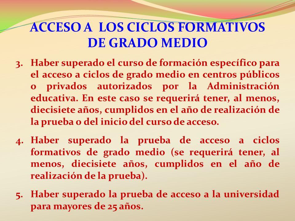 ACCESO A LOS CICLOS FORMATIVOS DE GRADO MEDIO 3.Haber superado el curso de formación específico para el acceso a ciclos de grado medio en centros públ