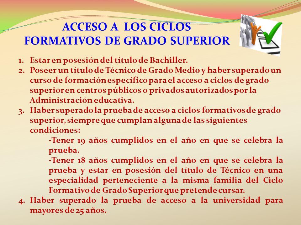 ACCESO A LOS CICLOS FORMATIVOS DE GRADO SUPERIOR 1.Estar en posesión del título de Bachiller. 2.Poseer un título de Técnico de Grado Medio y haber sup