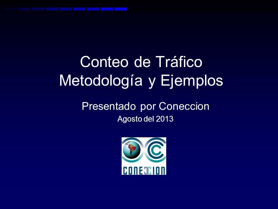 Conteo de Tráfico Metodología y Ejemplos Presentado por Coneccion Agosto del 2013