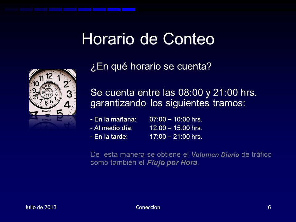 Horario de Conteo ¿En qué horario se cuenta? Se cuenta entre las 08:00 y 21:00 hrs. garantizando los siguientes tramos: - En la mañana:07:00 – 10:00 h