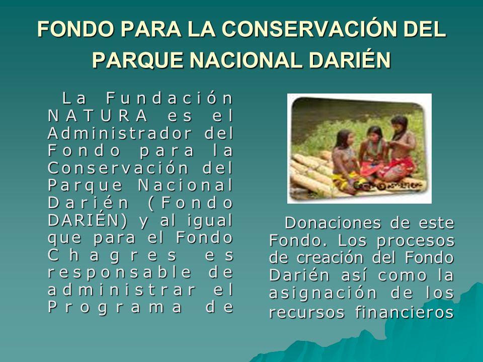 FONDO PARA LA CONSERVACIÓN DEL PARQUE NACIONAL DARIÉN La Fundación NATURA es el Administrador del Fondo para la Conservación del Parque Nacional Darié