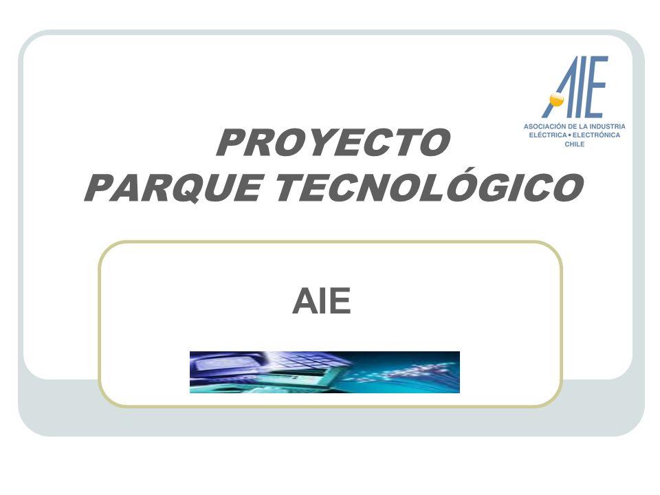 PROYECTO PARQUE TECNOLÓGICO AIE ¿P or qué AIE.
