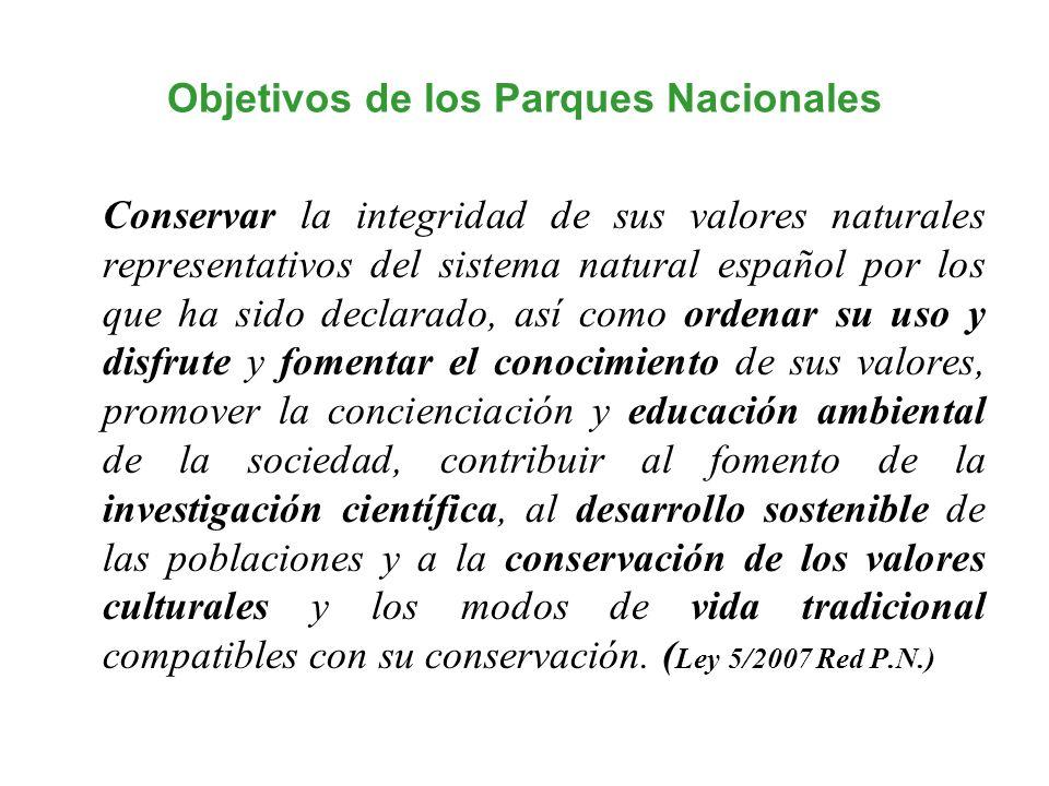 Objetivos de los Parques Nacionales Conservar la integridad de sus valores naturales representativos del sistema natural español por los que ha sido d