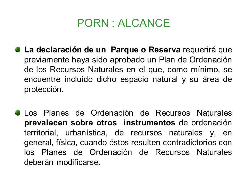 PORN : ALCANCE La declaración de un Parque o Reserva requerirá que previamente haya sido aprobado un Plan de Ordenación de los Recursos Naturales en e