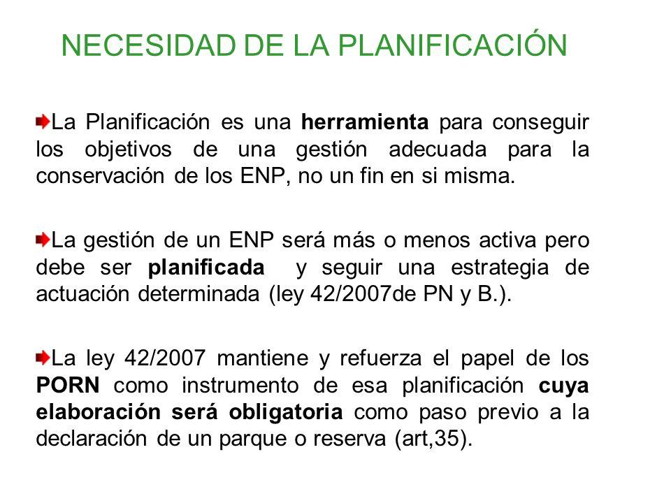 NECESIDAD DE LA PLANIFICACIÓN La Planificación es una herramienta para conseguir los objetivos de una gestión adecuada para la conservación de los ENP