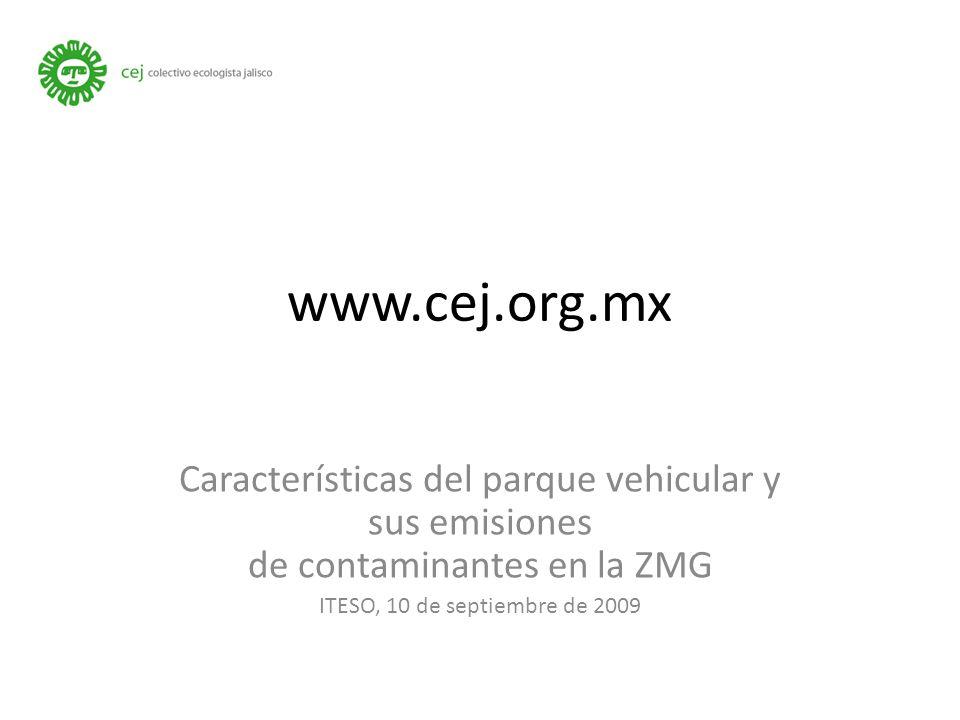 www.cej.org.mx Características del parque vehicular y sus emisiones de contaminantes en la ZMG ITESO, 10 de septiembre de 2009