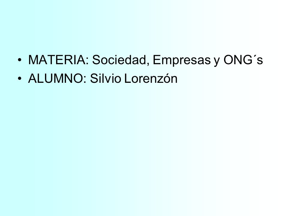 MATERIA: Sociedad, Empresas y ONG´s ALUMNO: Silvio Lorenzón