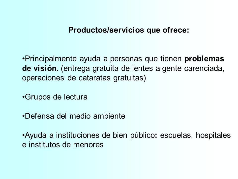 Productos/servicios que ofrece: Principalmente ayuda a personas que tienen problemas de visión. (entrega gratuita de lentes a gente carenciada, operac