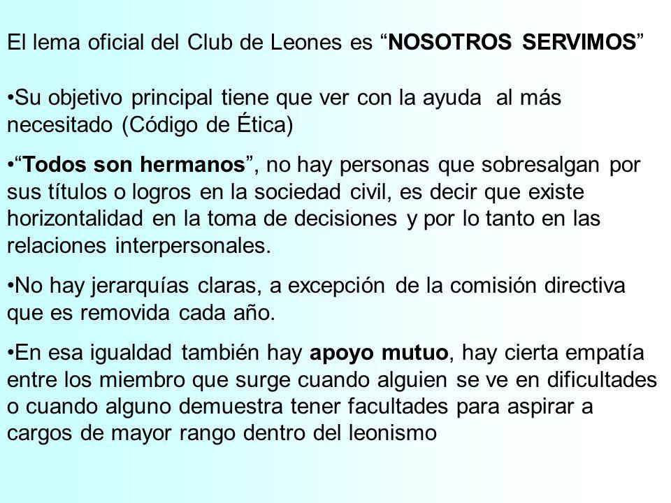 El lema oficial del Club de Leones es NOSOTROS SERVIMOS Su objetivo principal tiene que ver con la ayuda al más necesitado (Código de Ética) Todos son