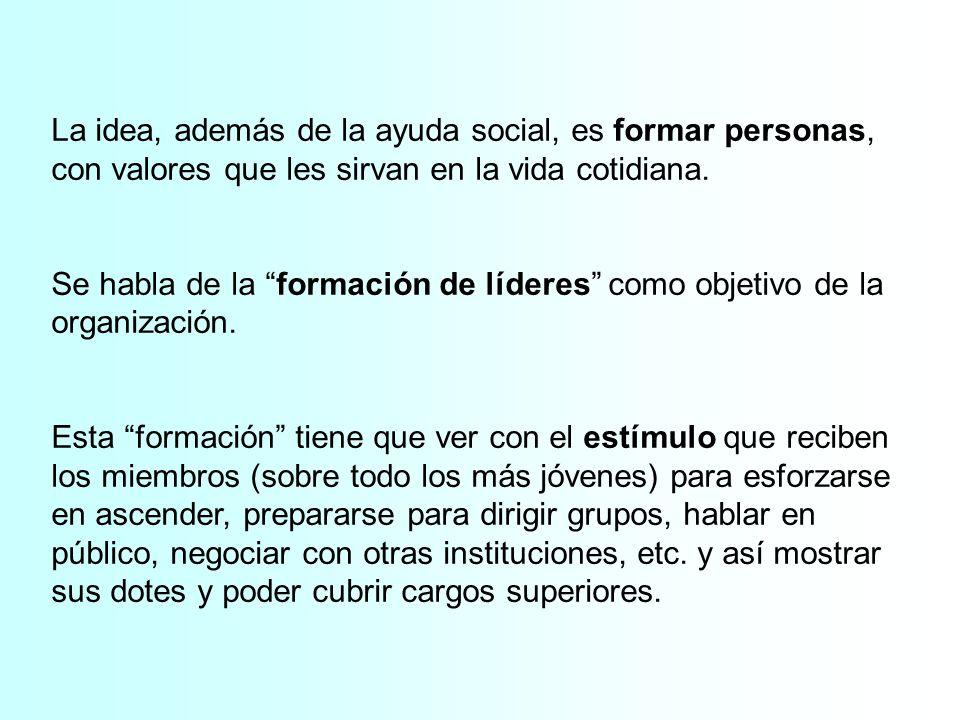 La idea, además de la ayuda social, es formar personas, con valores que les sirvan en la vida cotidiana. Se habla de la formación de líderes como obje