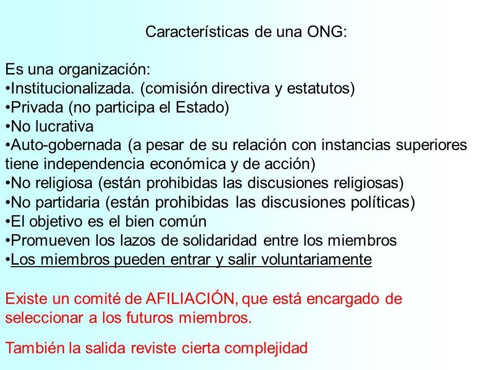Características de una ONG: Es una organización: Institucionalizada. (comisión directiva y estatutos) Privada (no participa el Estado) No lucrativa Au