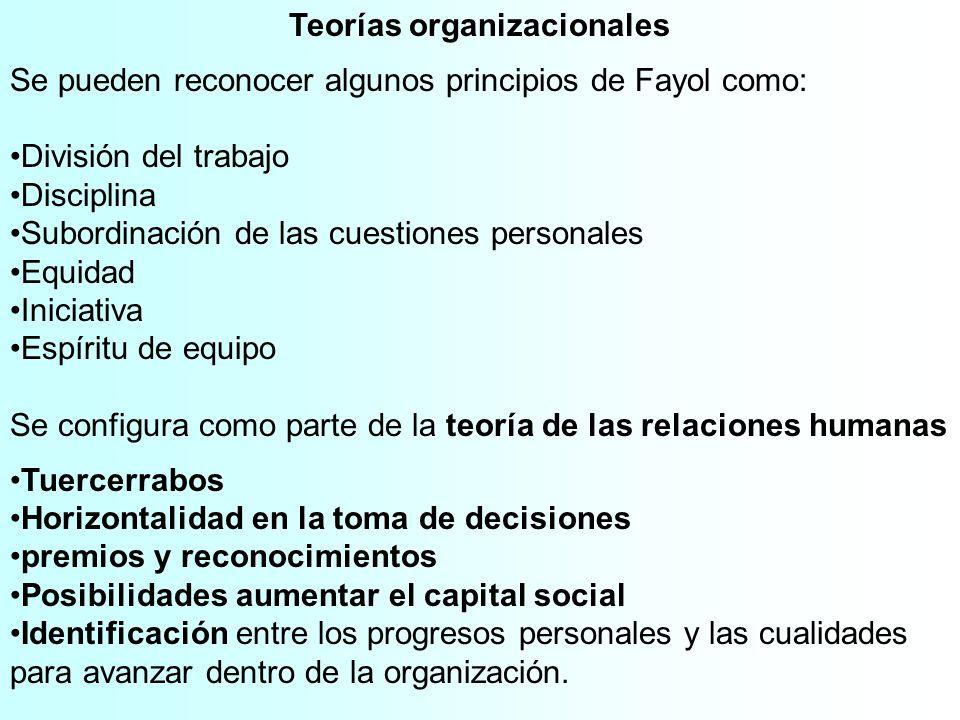 Teorías organizacionales Se pueden reconocer algunos principios de Fayol como: División del trabajo Disciplina Subordinación de las cuestiones persona