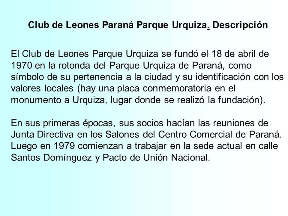 Club de Leones Paraná Parque Urquiza. Descripción El Club de Leones Parque Urquiza se fundó el 18 de abril de 1970 en la rotonda del Parque Urquiza de