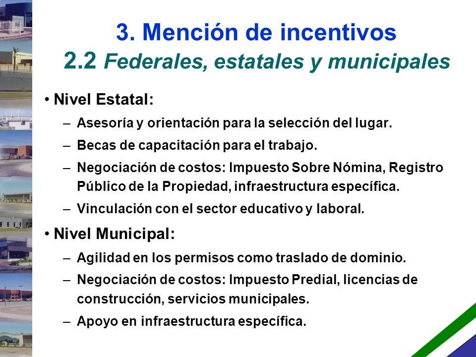 3. Mención de incentivos 2.2 Federales, estatales y municipales Nivel Federal: –Atención y seguimiento al proyecto en México. –Programas de comercio e