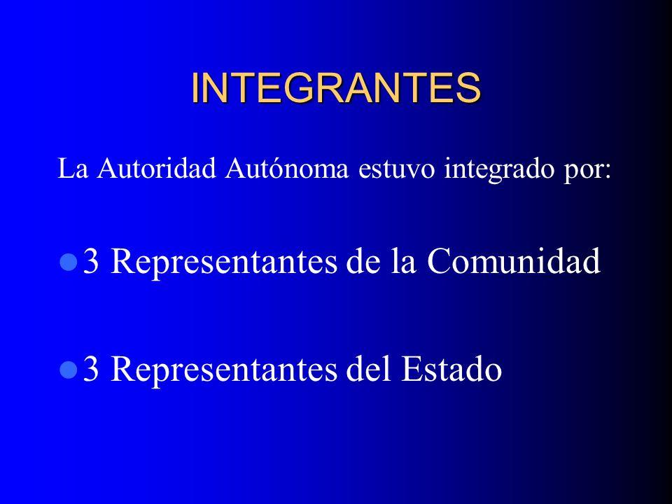 INTEGRANTES La Autoridad Autónoma estuvo integrado por: 3 Representantes de la Comunidad 3 Representantes del Estado