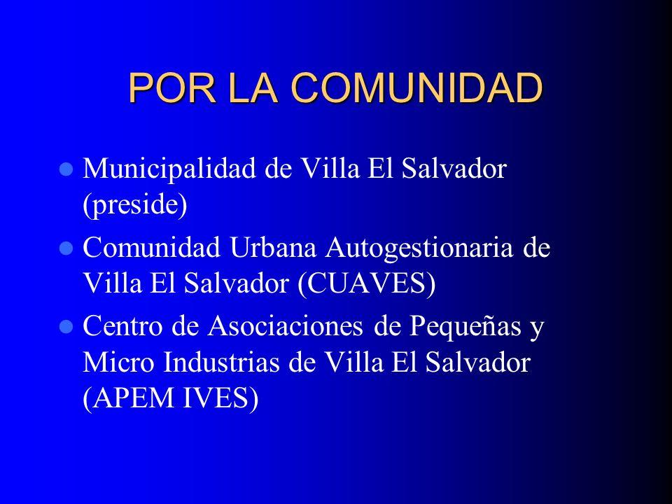 POR LA COMUNIDAD Municipalidad de Villa El Salvador (preside) Comunidad Urbana Autogestionaria de Villa El Salvador (CUAVES) Centro de Asociaciones de