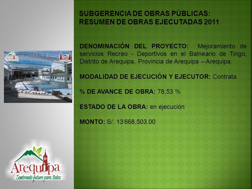 SUBGERENCIA DE OBRAS PÚBLICAS: RESUMEN DE OBRAS EJECUTADAS 2011 DENOMINACIÓN DEL PROYECTO: Construcción del Parque Metropolitano en el Patio Puno del Distrito de Arequipa, Provincia de Arequipa – Arequipa.